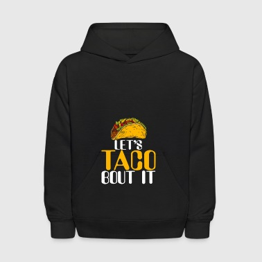 Let's taco bout it - Kids' Hoodie