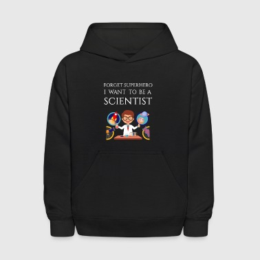 Forget Superhero I want to be a Scientist - Kids' Hoodie