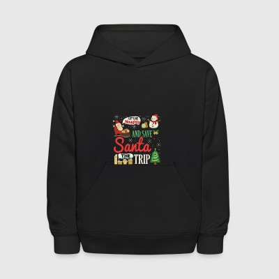 Let s be Naughty and Save Santa the Trip - Kids' Hoodie