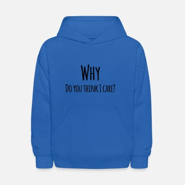 Care Why do you think I care Funny sarcastic design - Kids' Hoodie