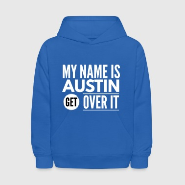My name is Austin get over it - Kids' Hoodie
