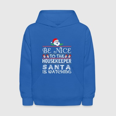 Housekeeper Be Nice To The Housekeeper Santa Is Watching - Kids' Hoodie