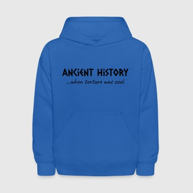 Ancient Greece Ancient History When Torture Was Cool - Kids' Hoodie