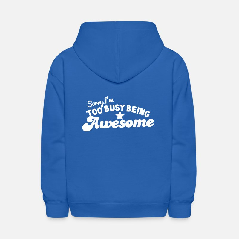 Cool Hoodies & Sweatshirts - SORRY I'm too busy being AWESOME! - Kids' Hoodie royal blue
