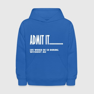 life would be boring without me - Kids' Hoodie