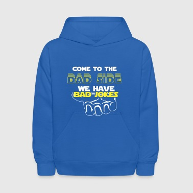 Come To The Dad Side We Have Bad Jokes Gift - Kids' Hoodie