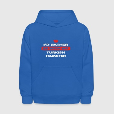 Hamster love rather bei my TURKISH HAMSTER - Kids' Hoodie