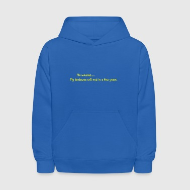 No worries...My tantrums will end in a few years. - Kids' Hoodie
