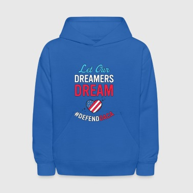 Defend DACA Shirt Let Dreamers Dream Act Protest - Kids' Hoodie