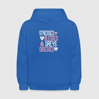 Stressed Blessed & Greys Obsessed T Shirt - Kids' Hoodie