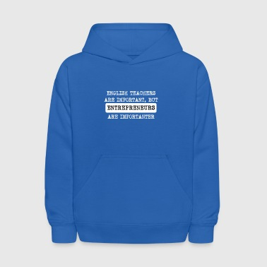 Entrepreneurs Are Importanter - Kids' Hoodie