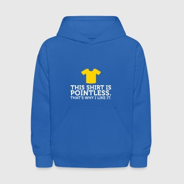 This Shirt Is Pointless. I Love It! - Kids' Hoodie