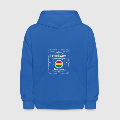 DON T NEED THERAPIE WANT GO BOLIVIA - Kids' Hoodie