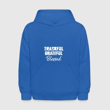 Thankful Grateful Blessed T-Shirt - Kids' Hoodie