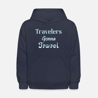 Travel Travelers Gonna Travel, Travel, Traveler, - Kids' Hoodie