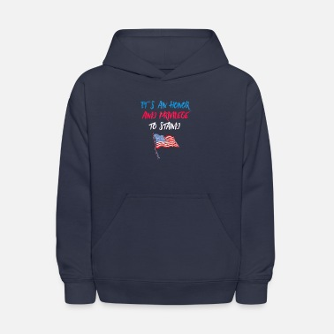 American Flag Kids It's an Honor & Privilege! To Stand American Flag - Kids' Hoodie