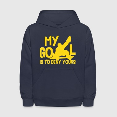Hockey Goalie My Goal Is To Deny Yours - Kids' Hoodie