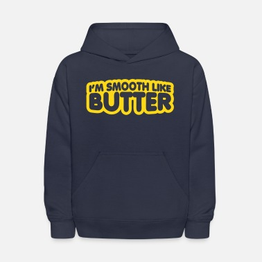 Cool Quote I'm Smooth Like Butter - Kids' Hoodie