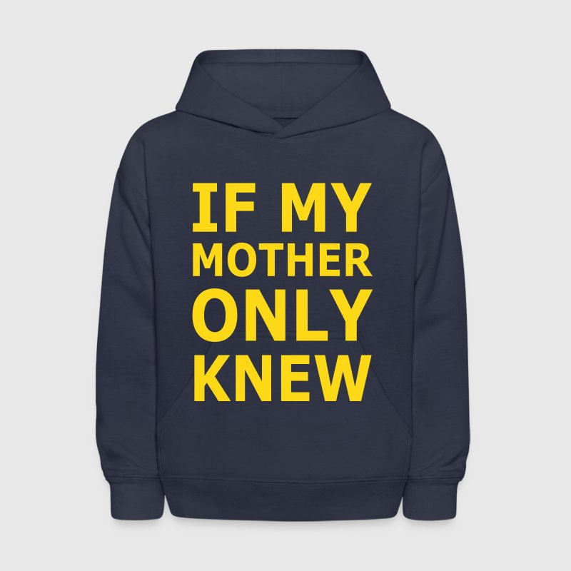 If My Mother Only Knew - Kids' Hoodie