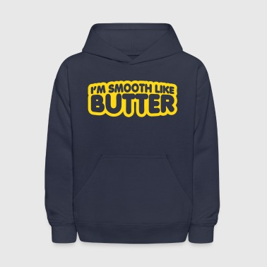 I'm Smooth Like Butter - Kids' Hoodie