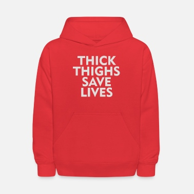 Thick Thighs Save Lives - Kids' Hoodie
