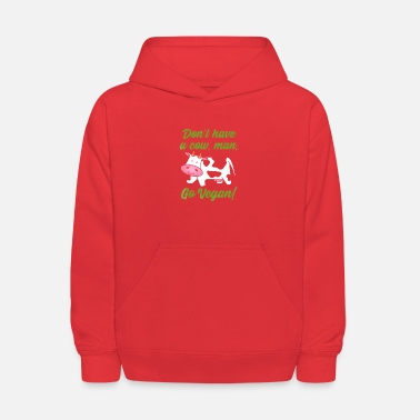 Dont Have A Cow Vegan Shirt - Kids' Hoodie