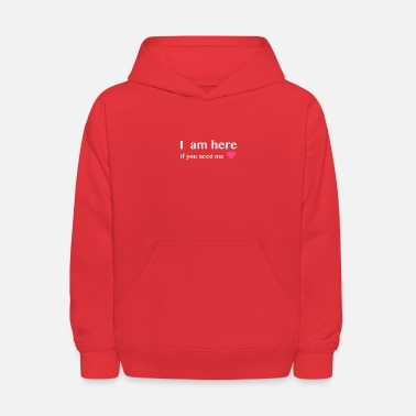 I am here if you need me - Kids' Hoodie