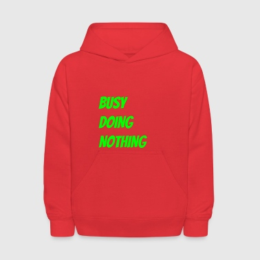 Busy Doing Nothing - Kids' Hoodie