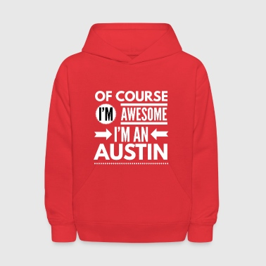 Of course I'm awesome I'm an Austin - Kids' Hoodie