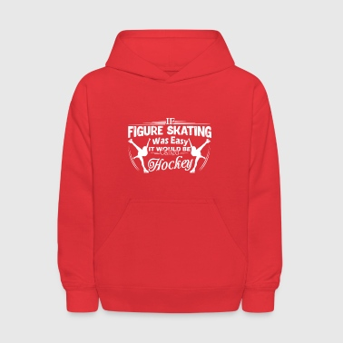 Figure Skating Not Easy Shirt - Kids' Hoodie