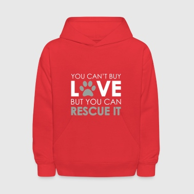 You Can't Buy Love But You Can Rescue It TShirt - Kids' Hoodie