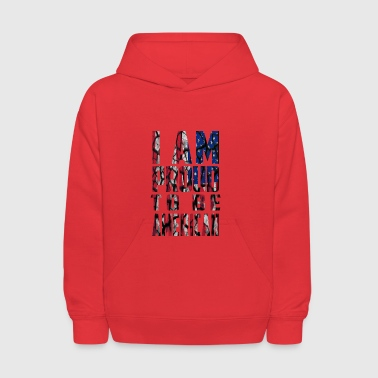 I Am Proud To Be American - Kids' Hoodie