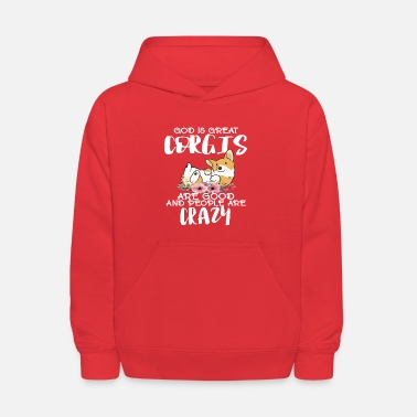 God is Great Corgis Are Good And People Are Crazy - Kids' Hoodie