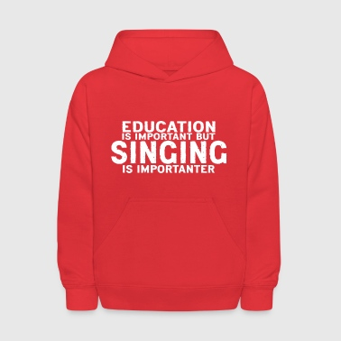 Education is important but Singing is importanter - Kids' Hoodie
