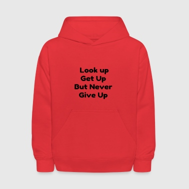 Look up get up but never give up - Kids' Hoodie