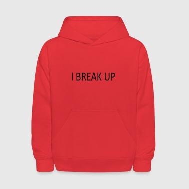 Break-up I BREAK UP - Kids' Hoodie