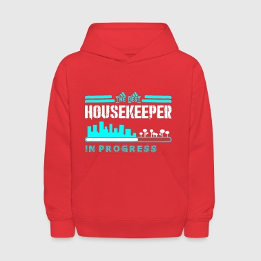 Housekeeper The Best Housekeeper In Progress - Kids' Hoodie