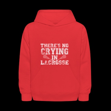 There's No Crying In Lacrosse - Funny Lacrosse Lo - Kids' Hoodie