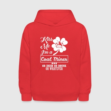 Kiss Me Im Coal Miner Irish Drunk Whatever - Kids' Hoodie