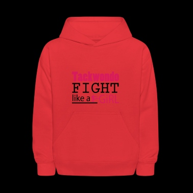 Taekwondo Fight Like A Girl Tee Shirt - Kids' Hoodie