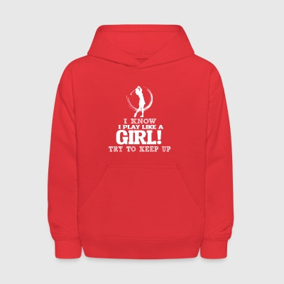 I Know I Play Golf Like A Girl, Try To Keep Up. - Kids' Hoodie