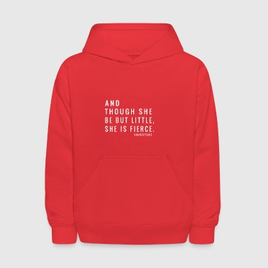 And Though She Be But Little, She Is Fierce - Kids' Hoodie