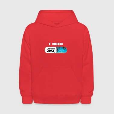 I NEED Vitamin SEA - Kids' Hoodie
