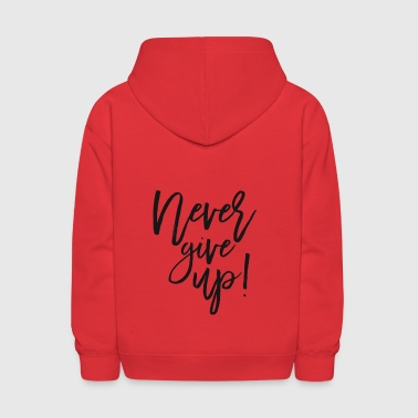 Never Give Up! - Kids' Hoodie