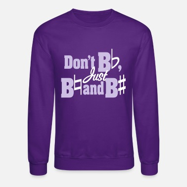 Just Don't Be Flat, Just Be Natural and Be Sharp - Unisex Crewneck Sweatshirt