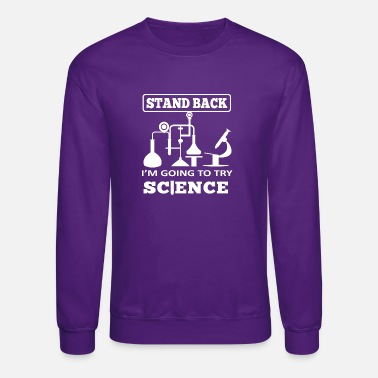 Atomic STAND BACK I M GOING TO TRY SCIENCE WHITE - Crewneck Sweatshirt