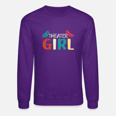 Actor Theater Girl Broadway Quotes Broadway Gift - Unisex Crewneck Sweatshirt