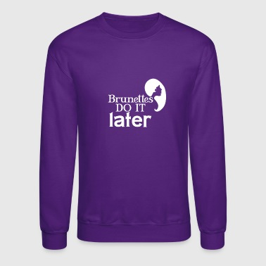 Brunettes do it later - Crewneck Sweatshirt