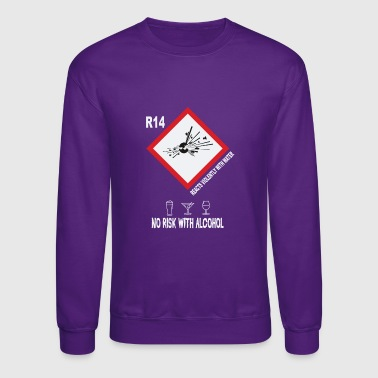 No risk with alcohol - Crewneck Sweatshirt