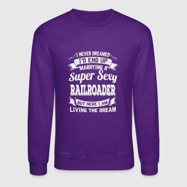 I'D End Up Marrying A Super Sexy Railroader - Crewneck Sweatshirt
